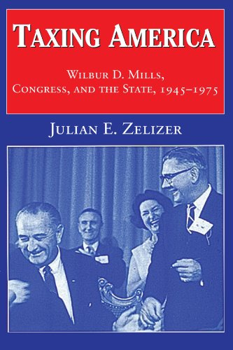 Taxing America: Wilbur D. Mills, Congress, and the State, 1945 1975 9780521795449