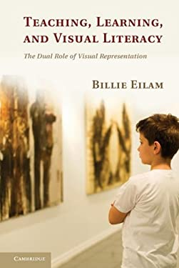 Teaching, Learning, and Visual Literacy: The Dual Role of Visual Representation 9780521119825