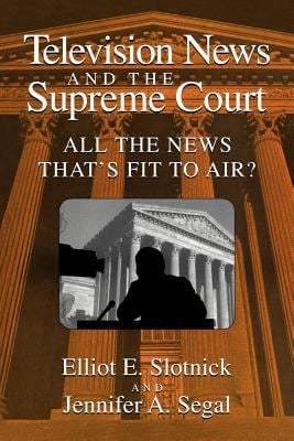 Television News and the Supreme Court: All the News That's Fit to Air? 9780521576161