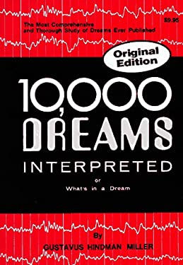Ten Thousand Dreams Interpreted: Or What's in a Dream, a Scientific and Practical Exposition 9780528885822