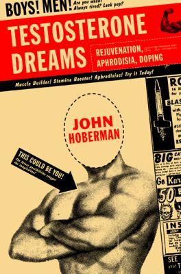 Testosterone Dreams: Rejuvenation, Aphrodisia, Doping 9780520221512