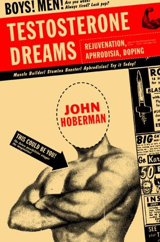 Testosterone Dreams: Rejuvenation, Aphrodisia, Doping 9780520248229