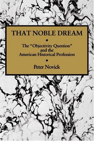 That Noble Dream: The 'Objectivity Question' and the American Historical Profession 9780521343282