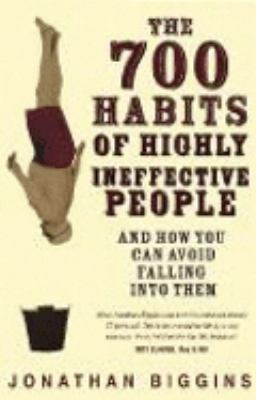 The 700 Habits of Highly Ineffective People: And How You Can Avoid Falling into Them 9780522853650