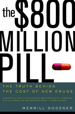 The $800 Million Pill: The Truth Behind the Cost of New Drugs 9780520239456