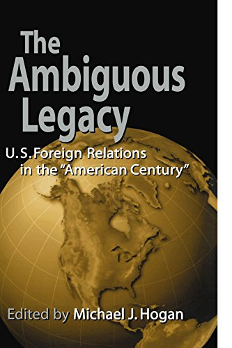 The Ambiguous Legacy: U. S. Foreign Relations in the 'American Century' 9780521779777