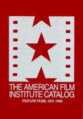 The American Film Institute Catalog of Motion Pictures Produced in the United States: Feature Films, 1931-1940 9780520079083