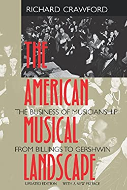 The American Musical Landscape: The Business of Musicianship from Billings to Gershwin, Updated with a New Preface 9780520224827