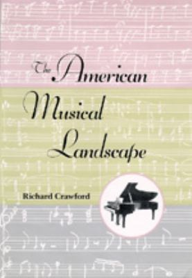 The American Musical Landscape: The Business of Musicianship from Billings to Gershwin, Updated with a New Preface 9780520077645