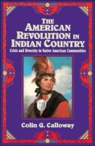The American Revolution in Indian Country: Crisis and Diversity in Native American Communities 9780521475693