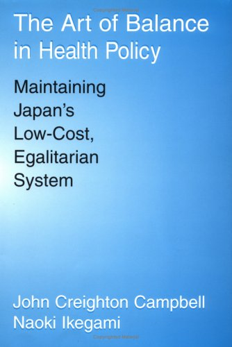 The Art of Balance in Health Policy: Maintaining Japan's Low-Cost, Egalitarian System 9780521571227
