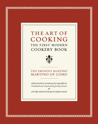 The Art of Cooking: The First Modern Cookery Book, with Fifty Modernized Recipes by Stefania Barzini 9780520232716