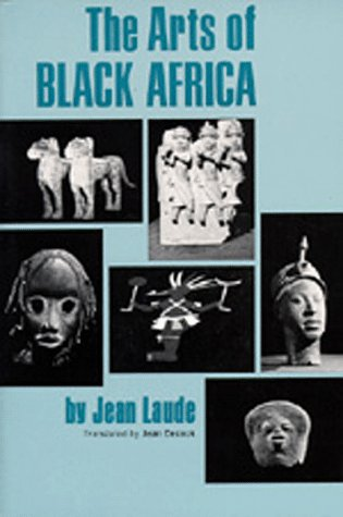 The Arts of Black Africa 9780520023581