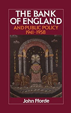 The Bank of England and Public Policy, 1941 1958 9780521391399