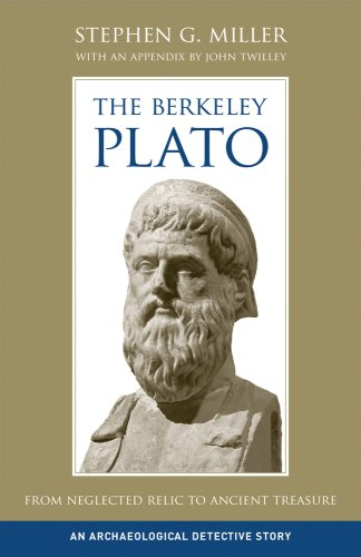 The Berkeley Plato: From Neglected Relic to Ancient Treasure, an Archaeological Detective Story 9780520258334