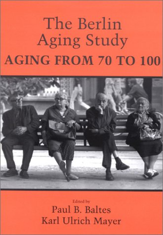 The Berlin Aging Study: Aging from 70 to 100 9780521000031