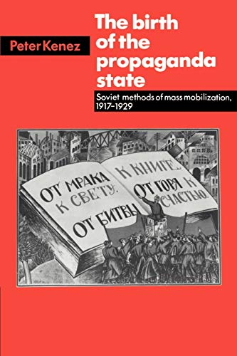 The Birth of the Propaganda State: Soviet Methods of Mass Mobilization, 1917-1929 9780521313988