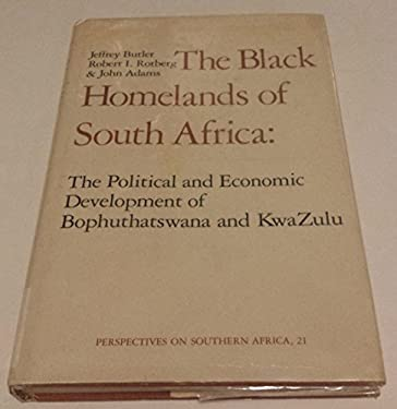 The Black Homelands of South Africa: The Political and Economic Development of Bophuthatswana and Kwazulu