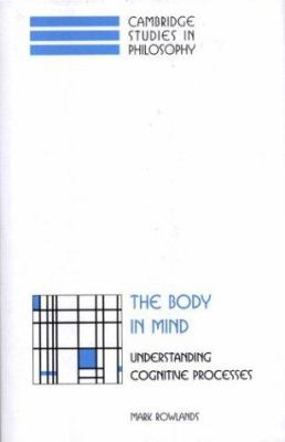 The Body in Mind: Understanding Cognitive Processes 9780521652742
