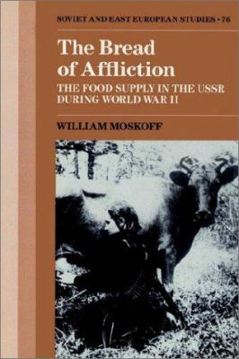 The Bread of Affliction: The Food Supply in the USSR During World War II 9780521522830