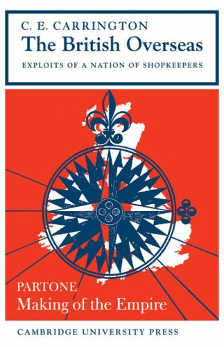 The British Overseas, Part 1, Making of the Empire: Exploits of a Nation of Shopkeepers