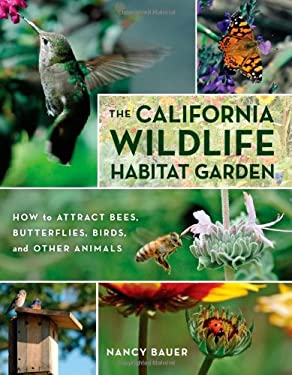 The California Wildlife Habitat Garden: How to Attract Bees, Butterflies, Birds, and Other Animals 9780520267817