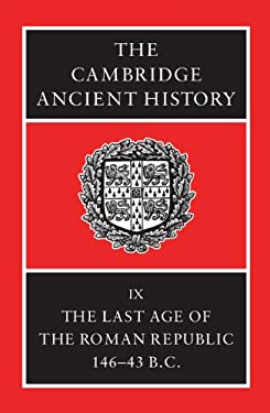 The Cambridge Ancient History: The Last Age of the Roman Republic, 146-43 B.C. 9780521256032