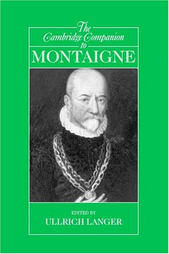 The Cambridge Companion to Montaigne (Cambridge Companions to Philosophy)