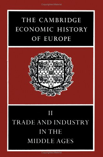 The Cambridge Economic History of Europe from the Decline of the Roman Empire: Volume 2, Trade and Industry in the Middle Ages