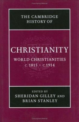 The Cambridge History of Christianity: World Christianities C.1815-C.1914 9780521814560