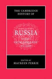 The Cambridge History of Russia, Volume I: From Early Rus' to 1689