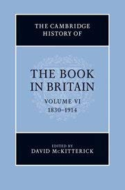 The Cambridge History of the Book in Britain, 1830-1914