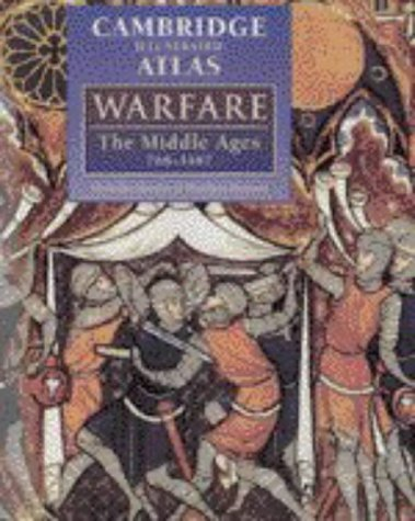 The Cambridge Illustrated Atlas of Warfare: The Middle Ages, 768-1487