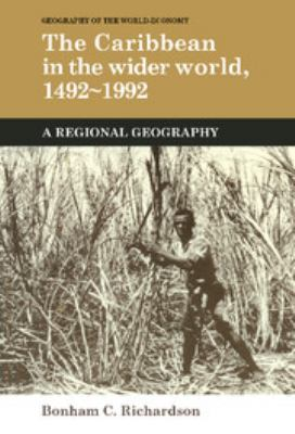 The Caribbean in the Wider World, 1492 1992: A Regional Geography 9780521351867