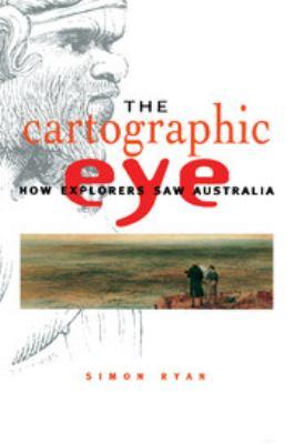 The Cartographic Eye: How Explorers Saw Australia 9780521577915