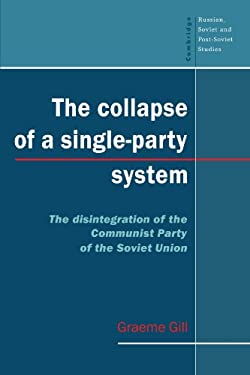 The Collapse of a Single-Party System: The Disintegration of the Communist Party of the Soviet Union 9780521469432