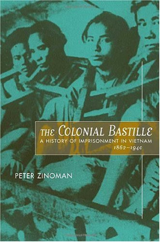 The Colonial Bastille: A History of Imprisonment in Vietnam, 1862-1940 9780520224124