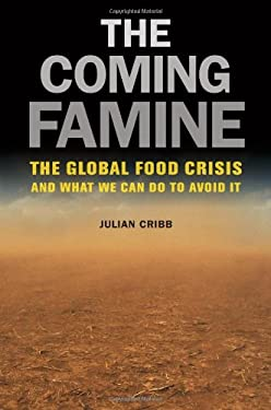 The Coming Famine: The Global Food Crisis and What We Can Do to Avoid It 9780520260719