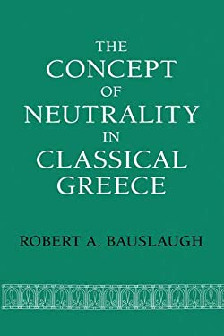 The Concept of Neutrality in Classical Greece 9780520066878