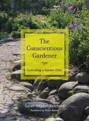 The Conscientious Gardener: Cultivating a Garden Ethic 9780520267404