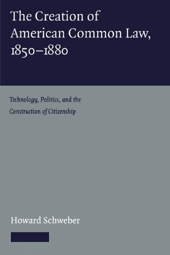 The Creation of American Common Law, 1850-1880: Technology, Politics, and the Construction of Citizenship 9780521158183