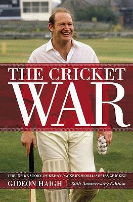 The Cricket War: The Inside Story of Kerry Packer's World Series 9780522854756