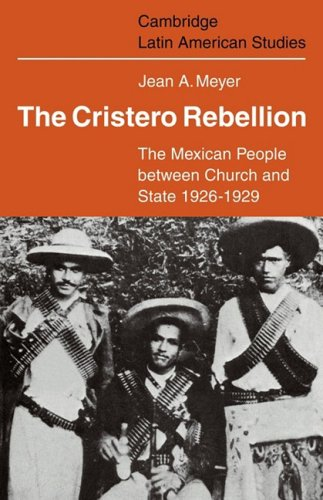 The Cristero Rebellion: The Mexican People Between Church and State 1926 1929 9780521102056