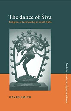 The Dance of Siva: Religion, Art and Poetry in South India 9780521482349