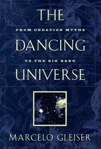 The Dancing Universe: From Creation Myths to the Big Bang 9780525941125