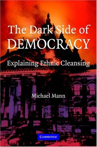 The Dark Side of Democracy: Explaining Ethnic Cleansing 9780521538541