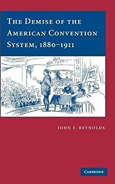 The Demise of the American Convention System, 1880-1911 9780521859639