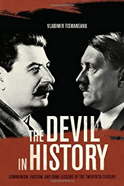 The Devil in History: Communism, Fascism, and Some Lessons of the Twentieth Century 9780520239722