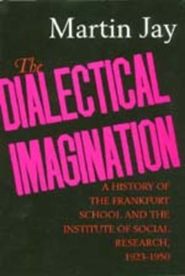 The Dialectical Imagination: A History of the Frankfurt School and the Institute of Social Research, 1923-1950 9780520204232