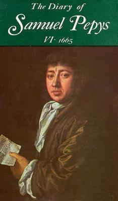 The Diary of Samuel Pepys, Vol. 6: 1665 9780520018594
